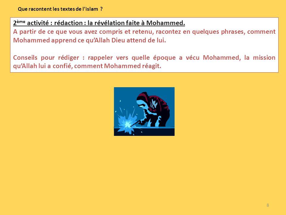 8 Que racontent les textes de lislam ? 2 ème activité : rédaction : la révélation faite à Mohammed. A partir de ce que vous avez compris et retenu, ra