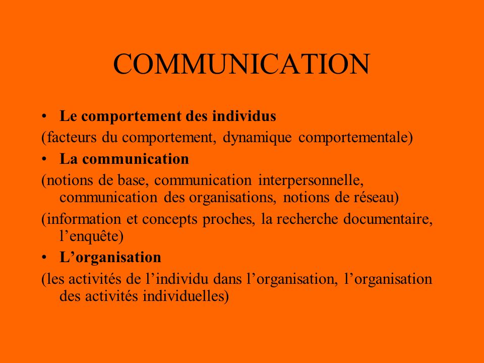 COMMUNICATION Le comportement des individus (facteurs du comportement, dynamique comportementale) La communication (notions de base, communication int