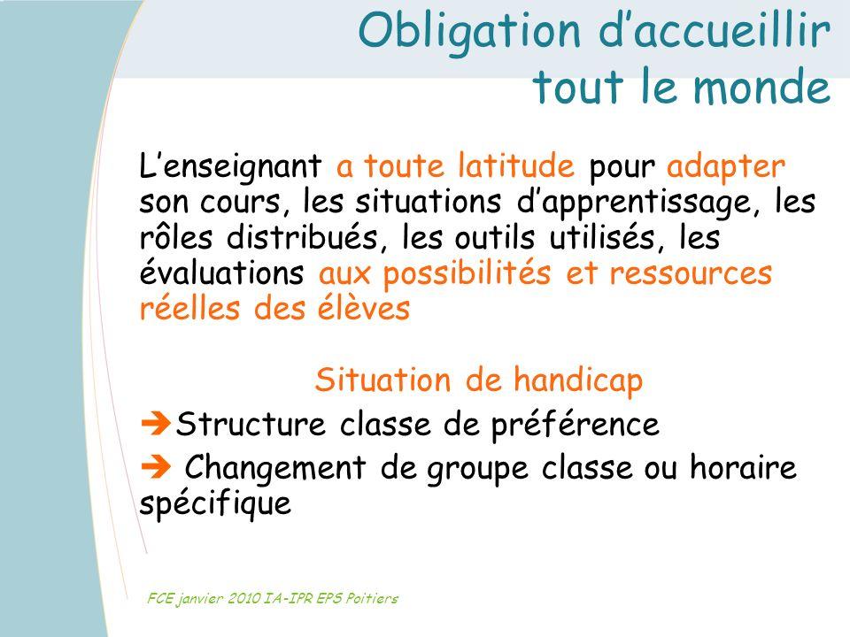 Obligation daccueillir tout le monde FCE janvier 2010 IA-IPR EPS Poitiers Lenseignant a toute latitude pour adapter son cours, les situations dapprent