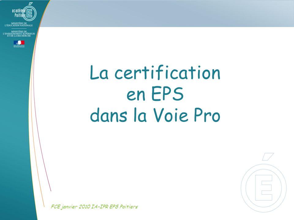 La certification en EPS dans la Voie Pro FCE janvier 2010 IA-IPR EPS Poitiers