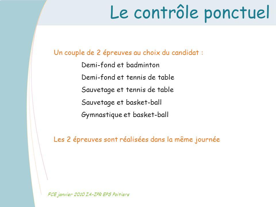 Le contrôle ponctuel FCE janvier 2010 IA-IPR EPS Poitiers Un couple de 2 épreuves au choix du candidat : Demi-fond et badminton Demi-fond et tennis de