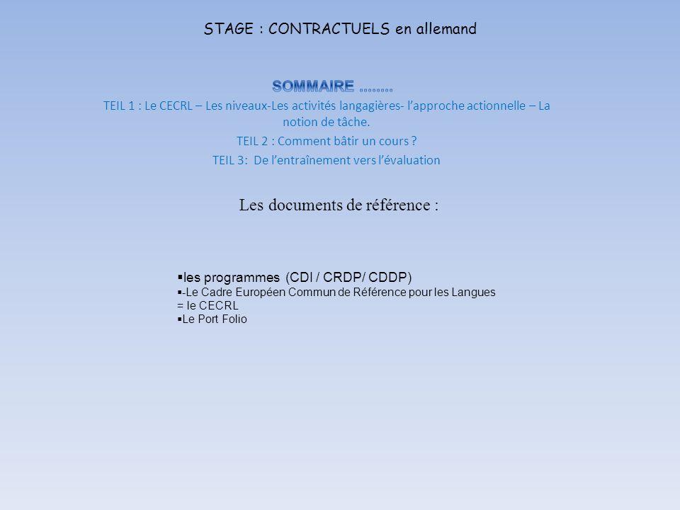 STAGE : CONTRACTUELS en allemand Les documents de référence : TEIL 1 : Le CECRL – Les niveaux-Les activités langagières- lapproche actionnelle – La no