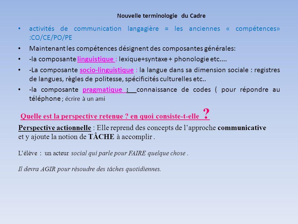 activités de communication langagière = les anciennes « compétences» :CO/CE/PO/PE Maintenant les compétences désignent des composantes générales: -la