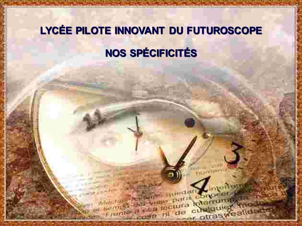NOS SPÉCIFICITÉS LYCÉE PILOTE INNOVANT DU FUTUROSCOPE