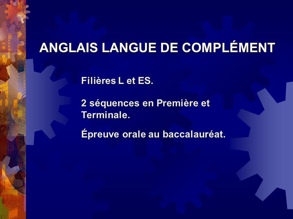Filières L et ES. 2 séquences en Première et Terminale. Épreuve orale au baccalauréat. ANGLAIS LANGUE DE COMPLÉMENT