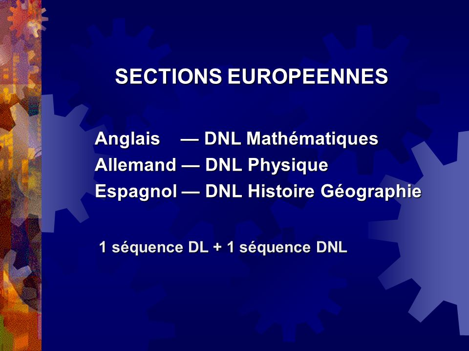 SECTIONS EUROPEENNES Anglais DNL Mathématiques Allemand DNL Physique Espagnol DNL Histoire Géographie 1 séquence DL + 1 séquence DNL