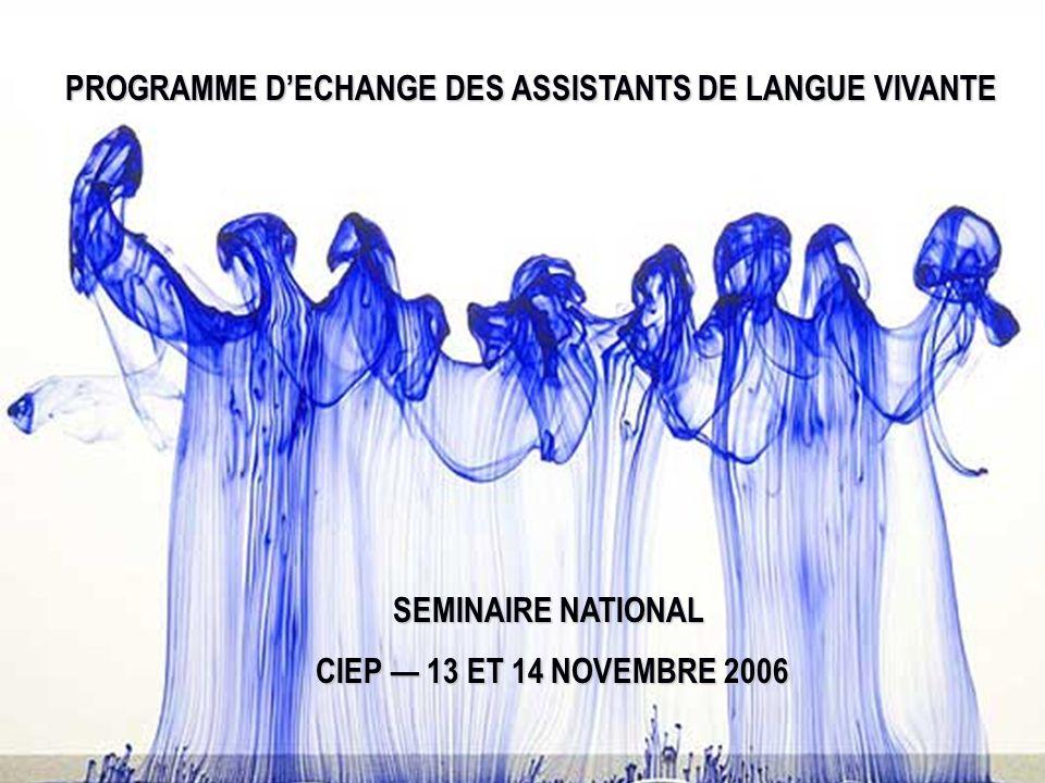 CIEP 13 ET 14 NOVEMBRE 2006 PROGRAMME DECHANGE DES ASSISTANTS DE LANGUE VIVANTE SEMINAIRE NATIONAL