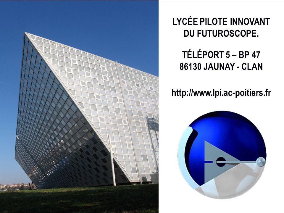 LYCÉE PILOTE INNOVANT TÉLÉPORT 5 – BP 47 86130 JAUNAY - CLAN http://www.lpi.ac-poitiers.fr DU FUTUROSCOPE.