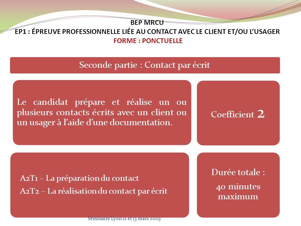 Seconde partie : Contact par écrit Le candidat prépare et réalise un ou plusieurs contacts écrits avec un client ou un usager à laide dune documentati