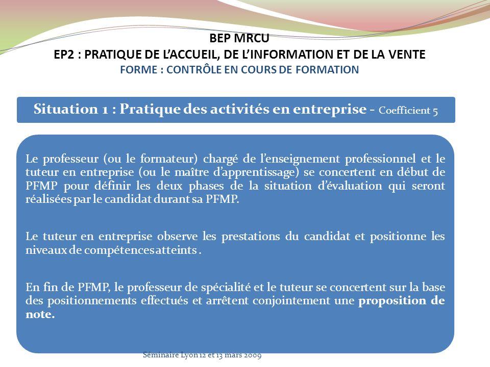 Situation 1 : Pratique des activités en entreprise - Coefficient 5 Le professeur (ou le formateur) chargé de lenseignement professionnel et le tuteur en entreprise (ou le maître dapprentissage) se concertent en début de PFMP pour définir les deux phases de la situation dévaluation qui seront réalisées par le candidat durant sa PFMP.
