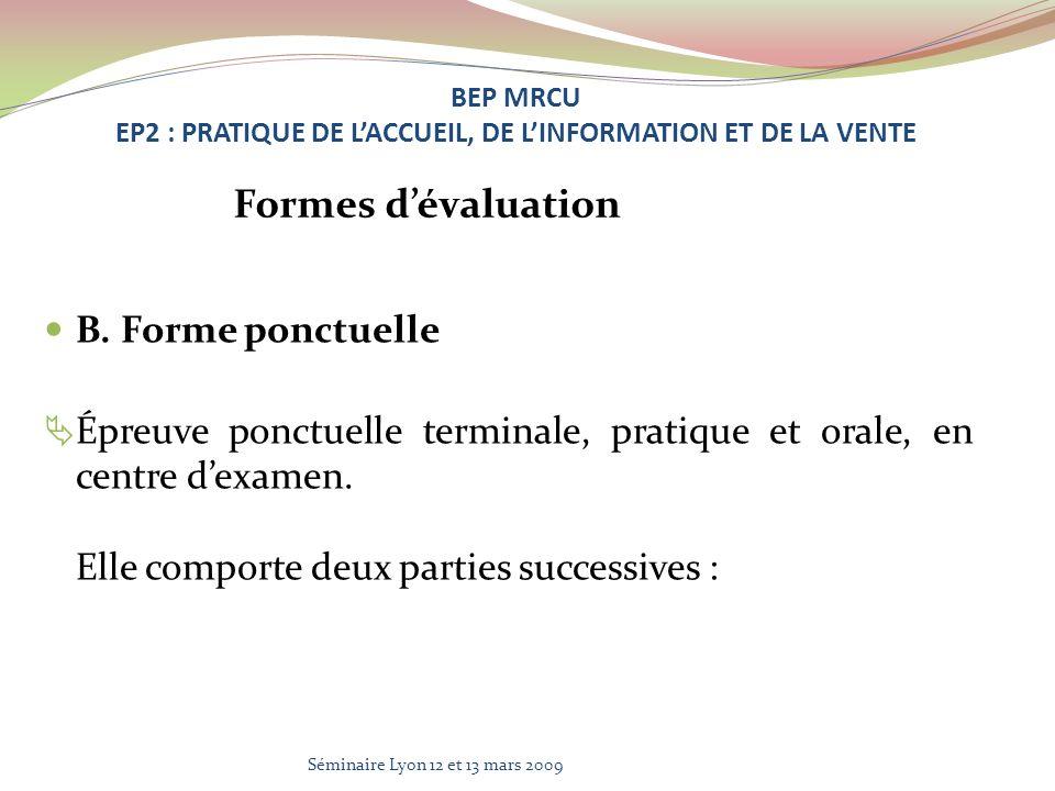 B. Forme ponctuelle Épreuve ponctuelle terminale, pratique et orale, en centre dexamen. Elle comporte deux parties successives : BEP MRCU EP2 : PRATIQ