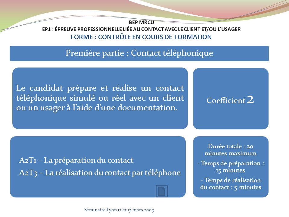 Première partie : Contact téléphonique Le candidat prépare et réalise un contact téléphonique simulé ou réel avec un client ou un usager à laide dune documentation.
