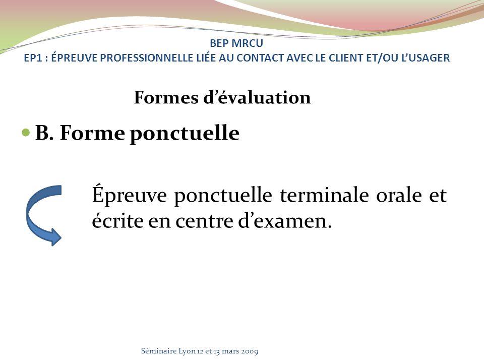 B. Forme ponctuelle Épreuve ponctuelle terminale orale et écrite en centre dexamen. BEP MRCU EP1 : ÉPREUVE PROFESSIONNELLE LIÉE AU CONTACT AVEC LE CLI