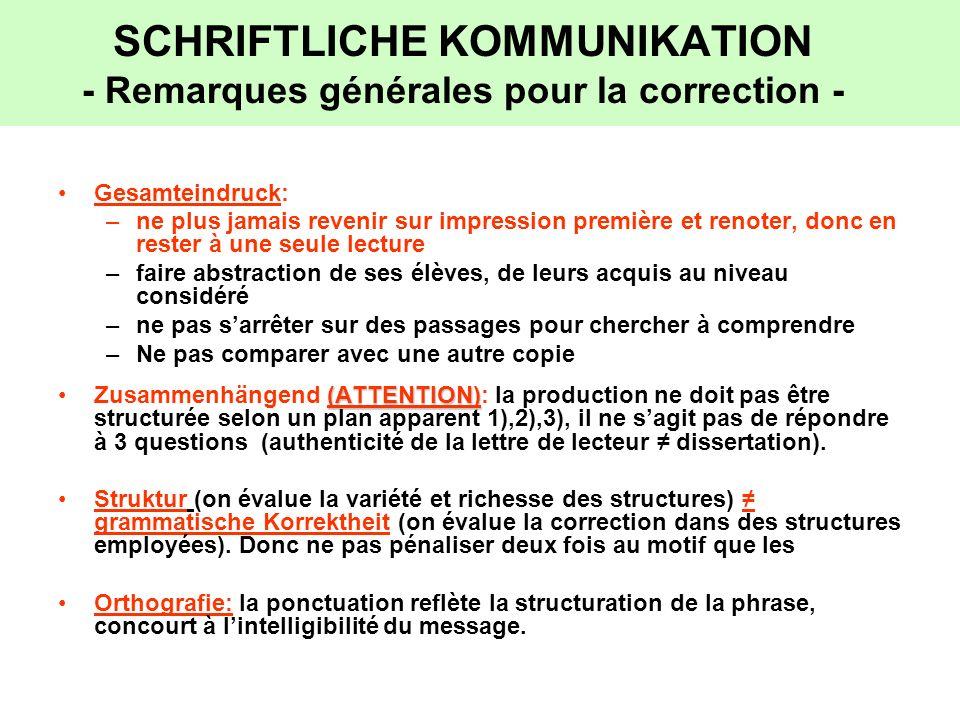 SCHRIFTLICHE KOMMUNIKATION - Remarques générales pour la correction - Gesamteindruck: –ne plus jamais revenir sur impression première et renoter, donc