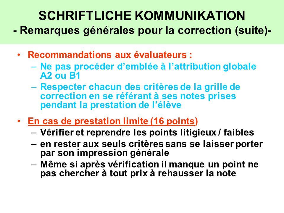 SCHRIFTLICHE KOMMUNIKATION - Remarques générales pour la correction (suite)- Recommandations aux évaluateurs : –Ne pas procéder demblée à lattribution