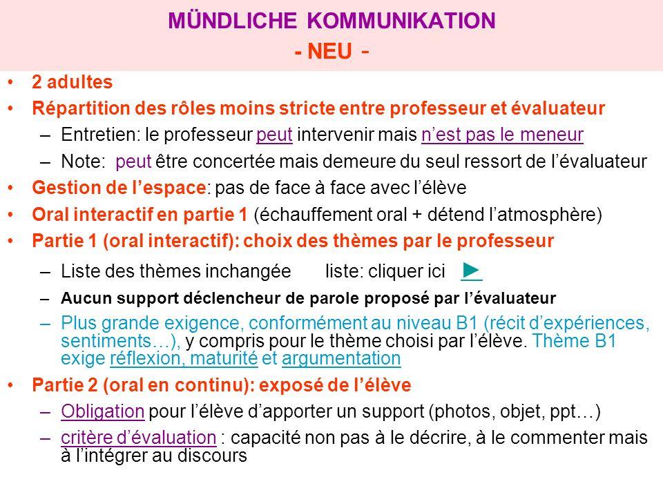 MÜNDLICHE KOMMUNIKATION - NEU - 2 adultes Répartition des rôles moins stricte entre professeur et évaluateur –Entretien: le professeur peut intervenir