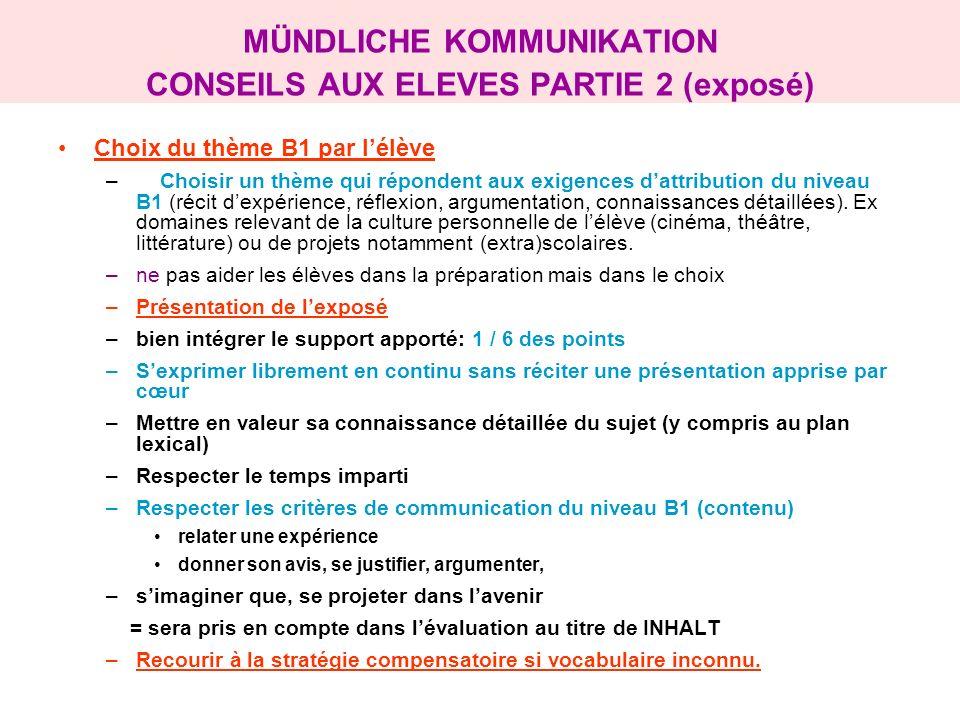 MÜNDLICHE KOMMUNIKATION CONSEILS AUX ELEVES PARTIE 2 (exposé) Choix du thème B1 par lélève – Choisir un thème qui répondent aux exigences dattribution