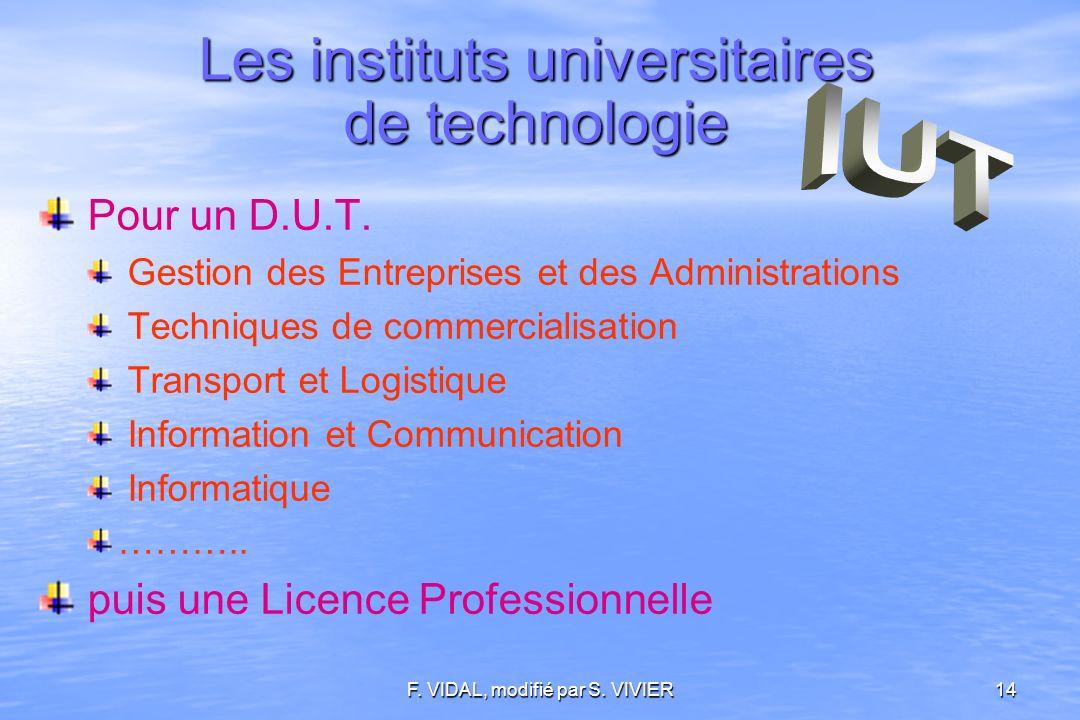 F. VIDAL, modifié par S. VIVIER14 Les instituts universitaires de technologie Pour un D.U.T.