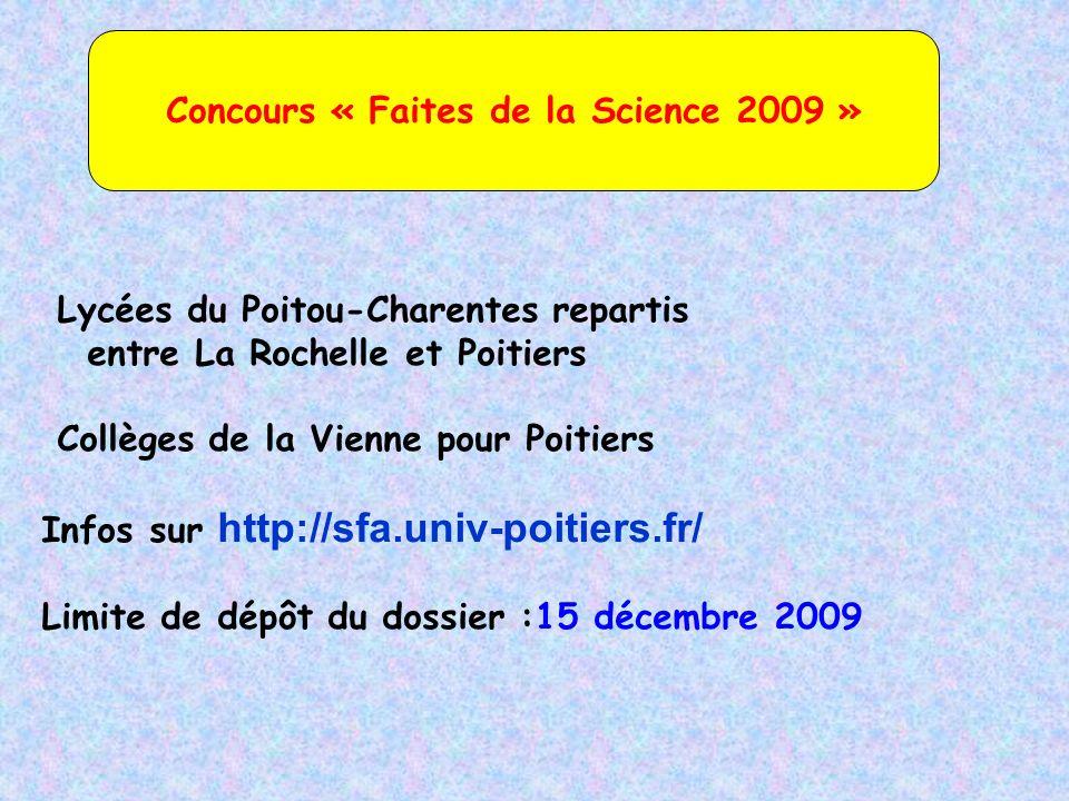 Concours « Faites de la Science 2009 » Lycées du Poitou-Charentes repartis entre La Rochelle et Poitiers Collèges de la Vienne pour Poitiers Infos sur