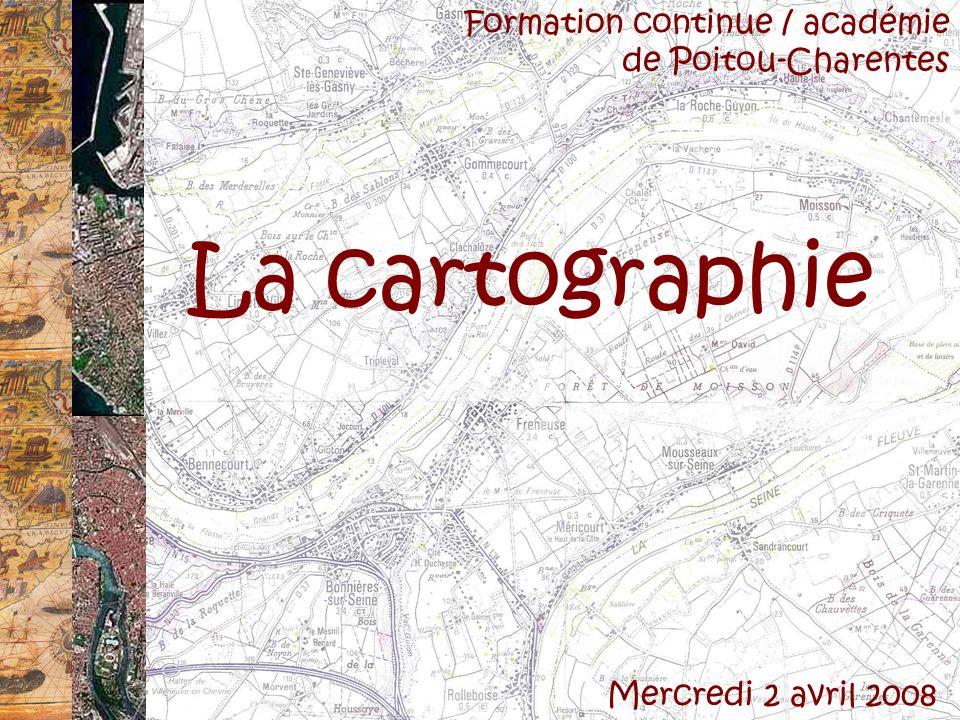 La cartographie Mercredi 2 avril 2008 Formation continue / académie de Poitou-Charentes