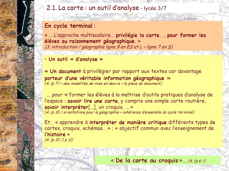 En cycle terminal : « … Lapproche multiscalaire… privilégie la carte, … pour former les élèves au raisonnement géographique. » (3. introduction / géog