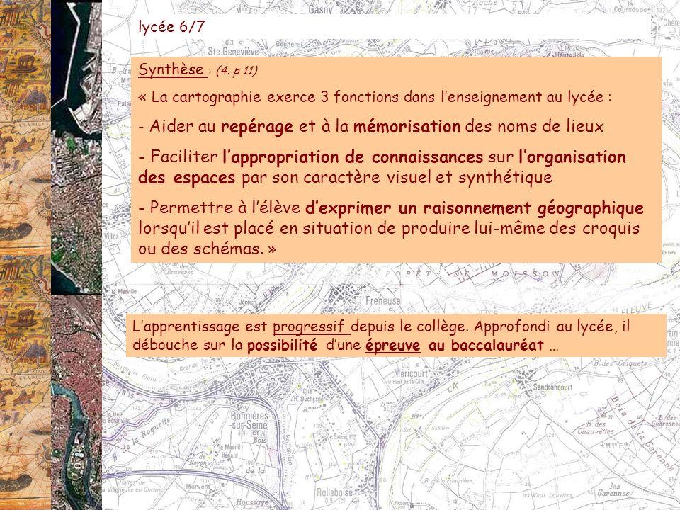 Synthèse : (4. p 11) « La cartographie exerce 3 fonctions dans lenseignement au lycée : - Aider au repérage et à la mémorisation des noms de lieux - F