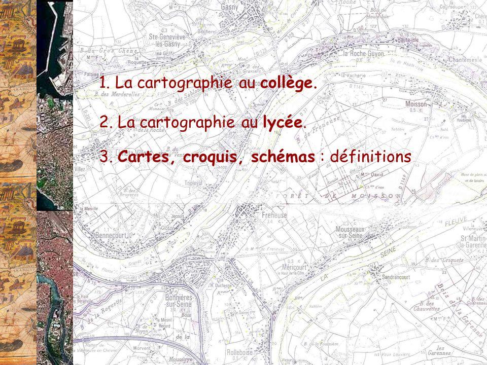 1. La cartographie au collège. 2. La cartographie au lycée. 3. Cartes, croquis, schémas : définitions