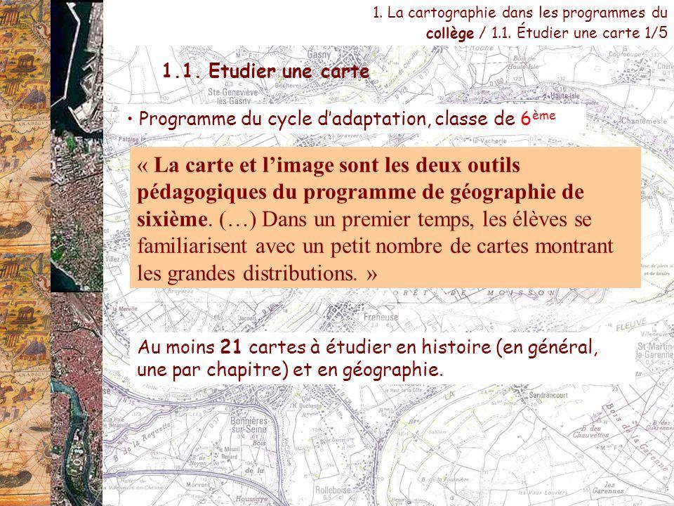 1. La cartographie dans les programmes du collège / 1.1. Étudier une carte 1/ 5 Programme du cycle dadaptation, classe de 6 ème « La carte et limage s