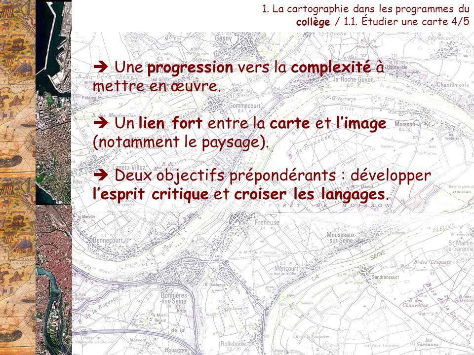 Une progression vers la complexité à mettre en œuvre. 1. La cartographie dans les programmes du collège / 1.1. Étudier une carte 4/5 Un lien fort entr