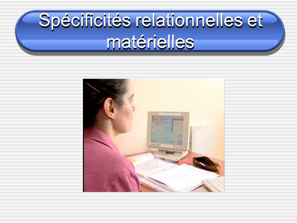 Spécificités relationnelles et matérielles