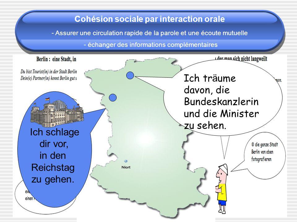 Cohésion sociale par interaction orale Ich schlage dir vor, in den Reichstag zu gehen.