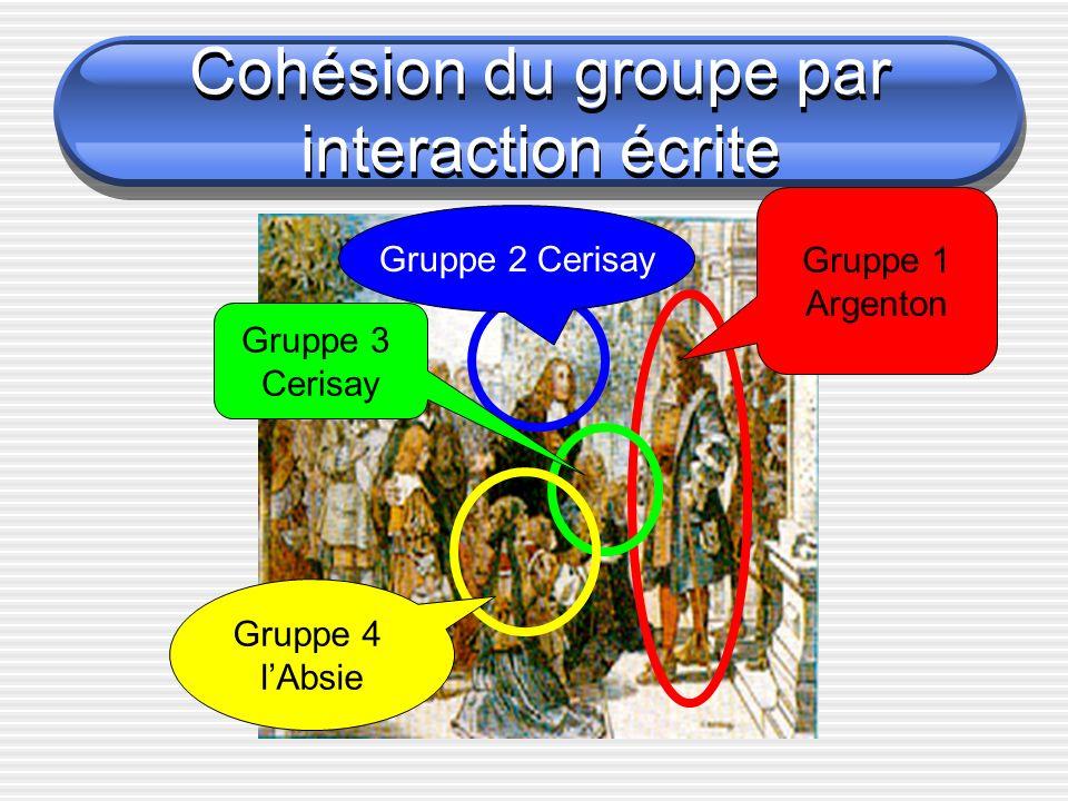 Cohésion du groupe par interaction écrite Cohésion du groupe par interaction écrite Gruppe 1 Argenton Gruppe 2 Cerisay Gruppe 3 Cerisay Gruppe 4 lAbsie