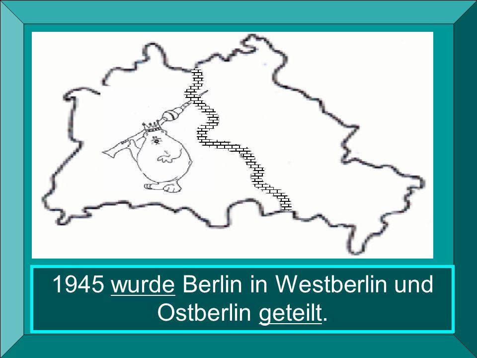 1945 wurde Berlin in Westberlin und Ostberlin geteilt.