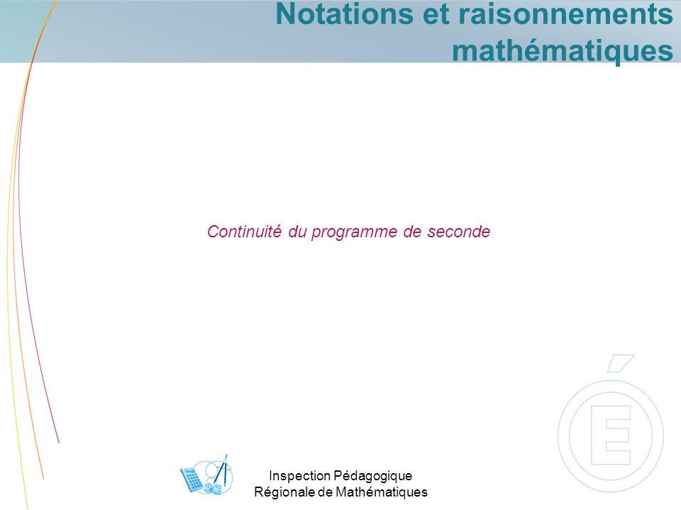 Inspection Pédagogique Régionale de Mathématiques Notations et raisonnements mathématiques Continuité du programme de seconde
