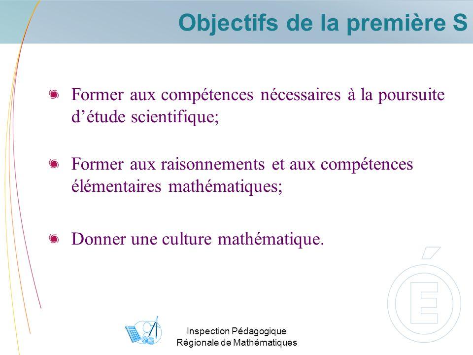 Inspection Pédagogique Régionale de Mathématiques Objectifs de la première S Former aux compétences nécessaires à la poursuite détude scientifique; Fo