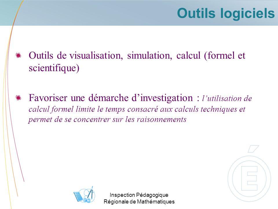 Inspection Pédagogique Régionale de Mathématiques Outils logiciels Outils de visualisation, simulation, calcul (formel et scientifique) Favoriser une