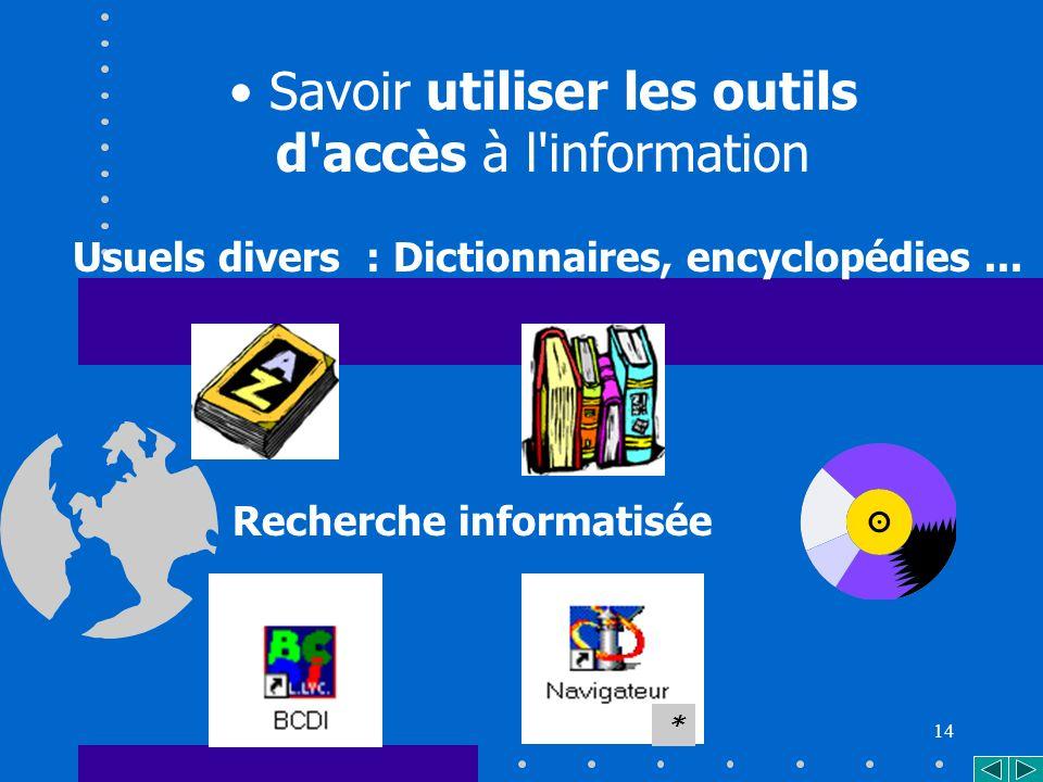 14 Savoir utiliser les outils d accès à l information Recherche informatisée Usuels divers : Dictionnaires, encyclopédies...