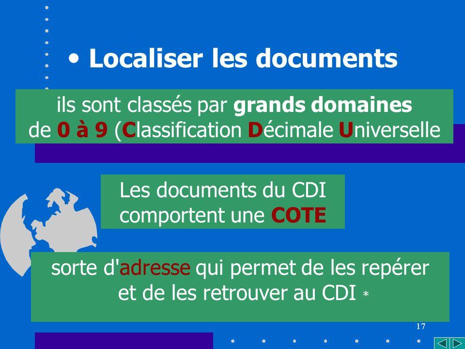 17 sorte d adresse qui permet de les repérer et de les retrouver au CDI * Les documents du CDI comportent une COTE ils sont classés par grands domaines de 0 à 9 (Classification Décimale Universelle Localiser les documents