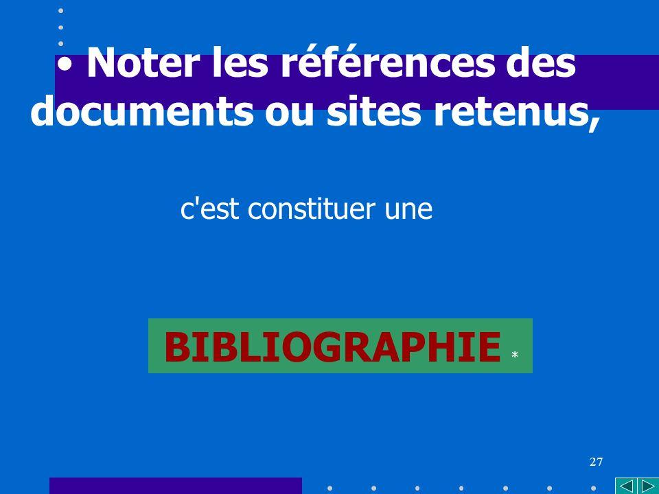 27 c est constituer une Noter les références des documents ou sites retenus, BIBLIOGRAPHIE *