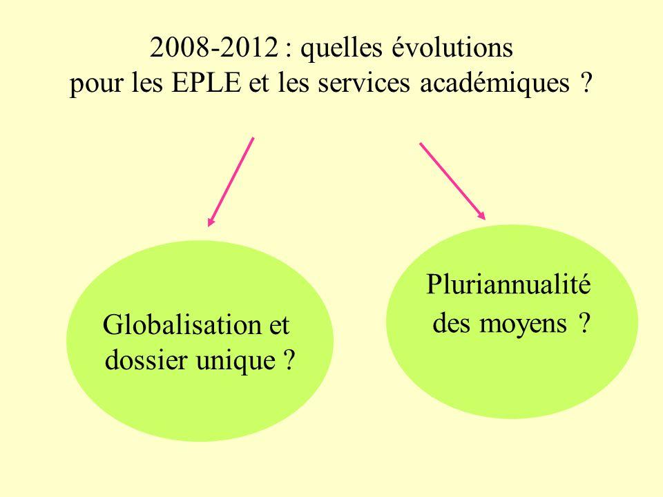 2008-2012 : quelles évolutions pour les EPLE et les services académiques ? Globalisation et dossier unique ? Pluriannualité des moyens ?