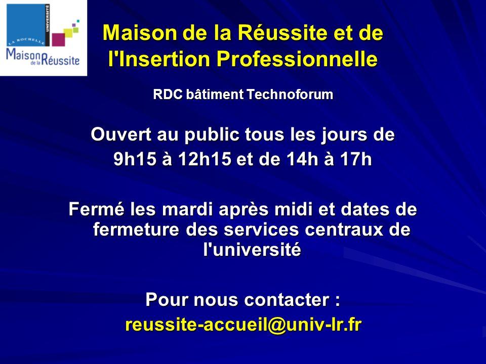 Maison de la Réussite et de l'Insertion Professionnelle RDC bâtiment Technoforum Ouvert au public tous les jours de 9h15 à 12h15 et de 14h à 17h Fermé