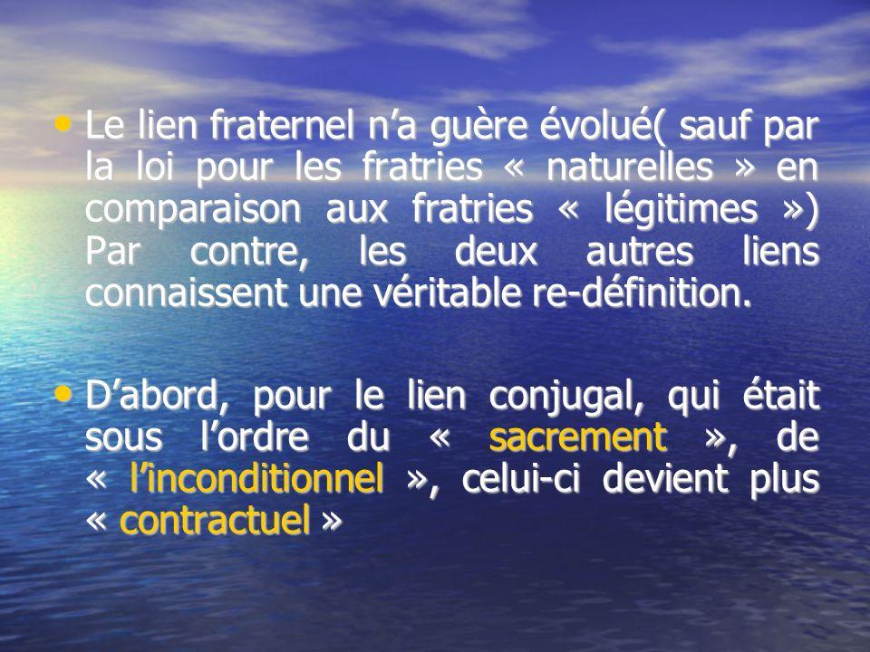Le lien fraternel na guère évolué( sauf par la loi pour les fratries « naturelles » en comparaison aux fratries « légitimes ») Par contre, les deux au