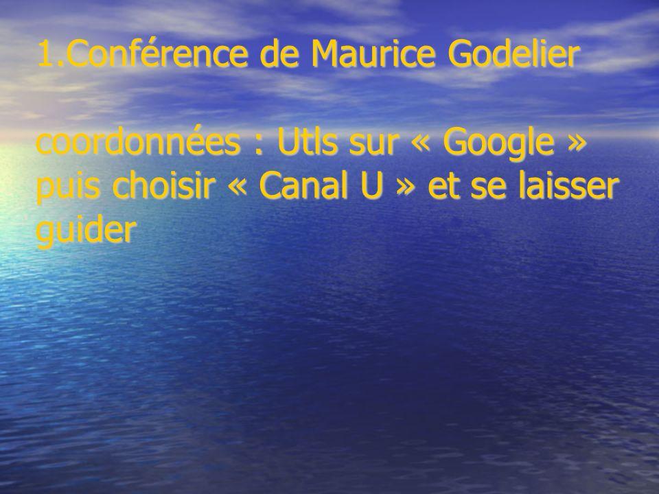 1.Conférence de Maurice Godelier coordonnées : Utls sur « Google » puis choisir « Canal U » et se laisser guider