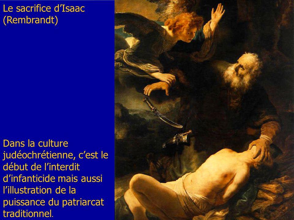 Le sacrifice dIsaac (Rembrandt) Dans la culture judéochrétienne, cest le début de linterdit dinfanticide mais aussi lillustration de la puissance du p