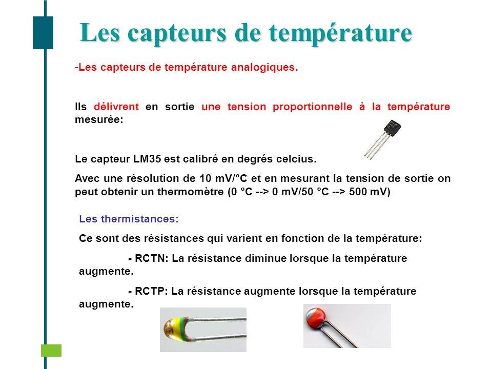 - -Les capteurs de température analogiques. Ils délivrent en sortie une tension proportionnelle à la température mesurée: Le capteur LM35 est calibré