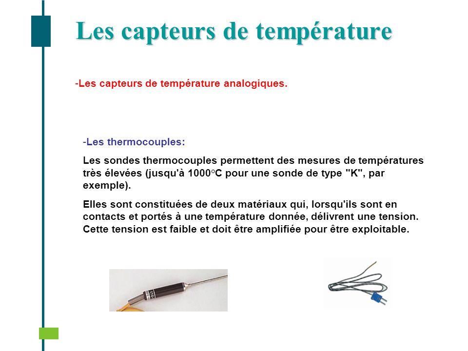 - -Les capteurs de température analogiques. - -Les thermocouples: Les sondes thermocouples permettent des mesures de températures très élevées (jusqu'