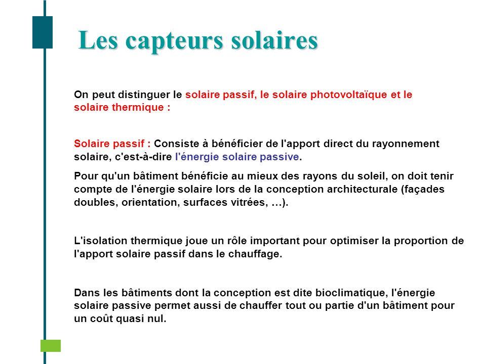 On peut distinguer le solaire passif, le solaire photovoltaïque et le solaire thermique : Solaire passif : Consiste à bénéficier de l'apport direct du