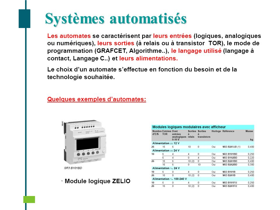 Systèmes automatisés Les automates se caractérisent par leurs entrées (logiques, analogiques ou numériques), leurs sorties (à relais ou à transistor T