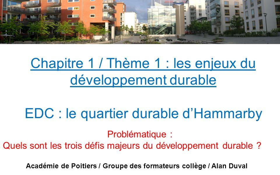 Chapitre 1 / Thème 1 : les enjeux du développement durable EDC : le quartier durable dHammarby Problématique : Quels sont les trois défis majeurs du d