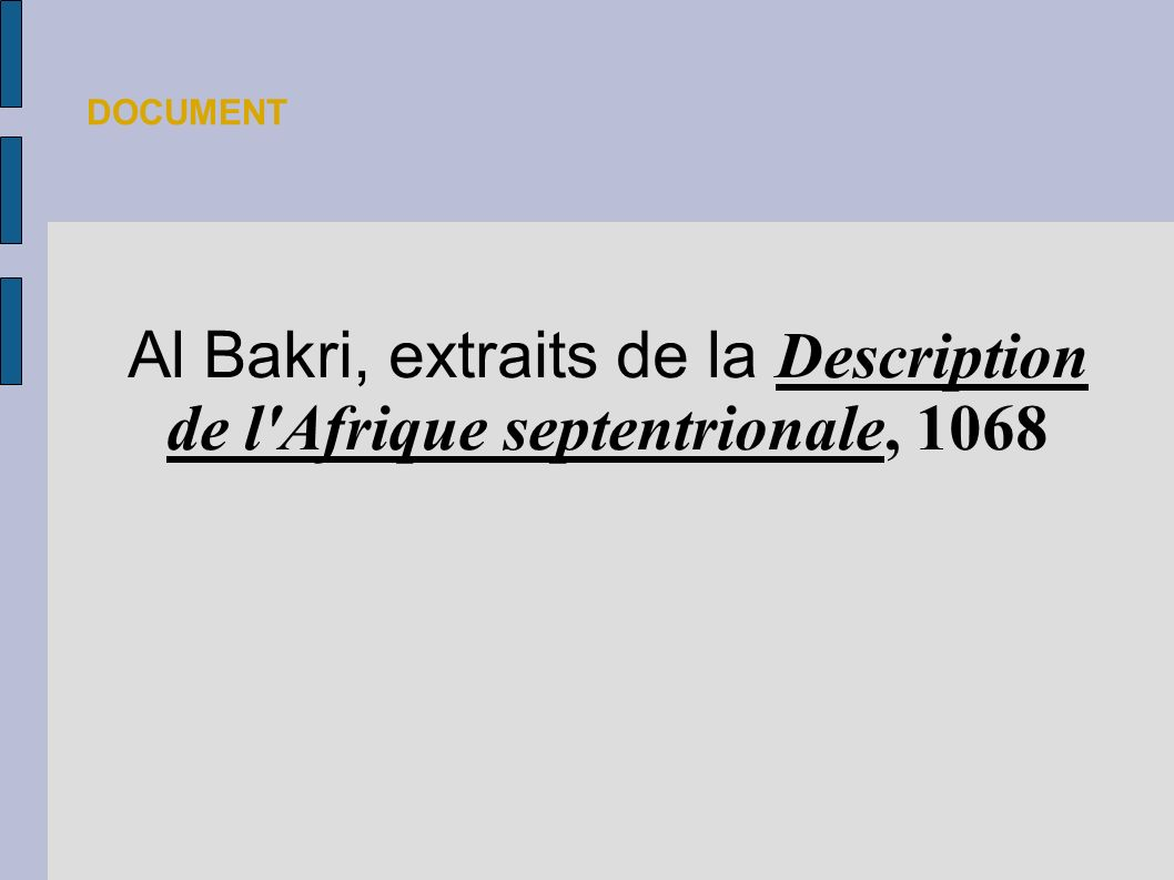 Al Bakri, extraits de la Description de l'Afrique septentrionale, 1068 DOCUMENT